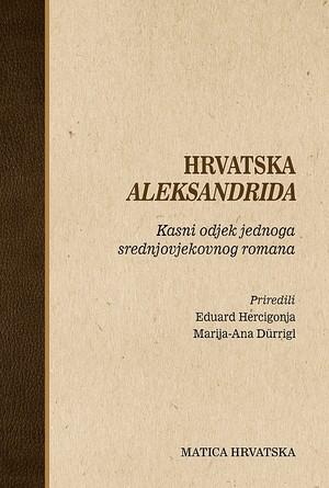 Hrvatska ALEKSANDRIDA Kasni odjek jednoga srednjovjekovnog romana